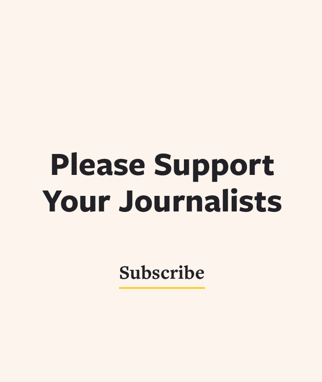 Please support your journalists by subscribing
